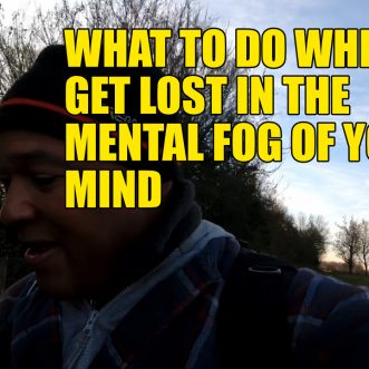 What to do when you get lost in the fog of your mind